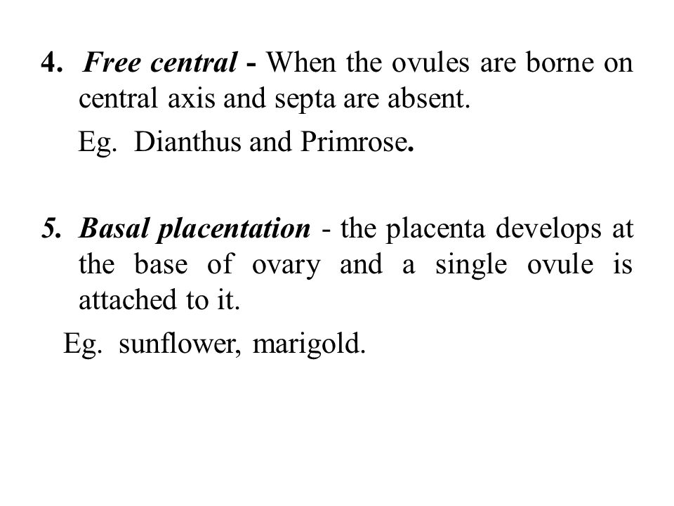 4. Free central - When the ovules are borne on central axis and septa are absent.