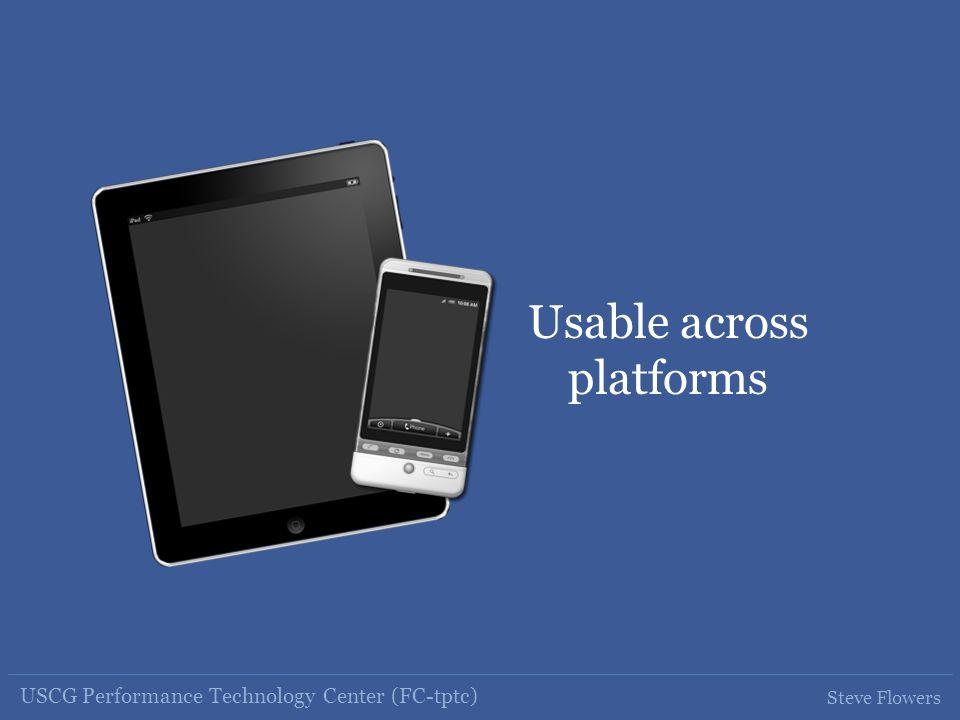 USCG Performance Technology Center (FC-tptc) Steve Flowers Usable across platforms