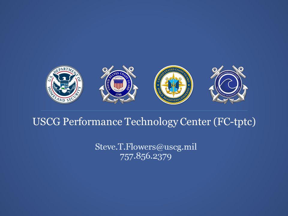 USCG Performance Technology Center (FC-tptc) Steve Flowers USCG Performance Technology Center (FC-tptc) Steve.T.Flowers@uscg.mil 757.856.2379