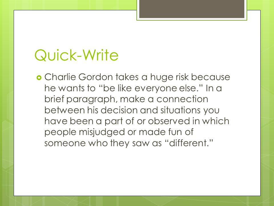 Quick-Write Charlie Gordon takes a huge risk because he wants to be like everyone else.