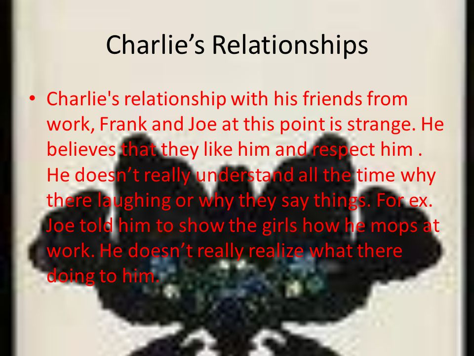 Charlies Relationships Charlie s relationship with his friends from work, Frank and Joe at this point is strange.
