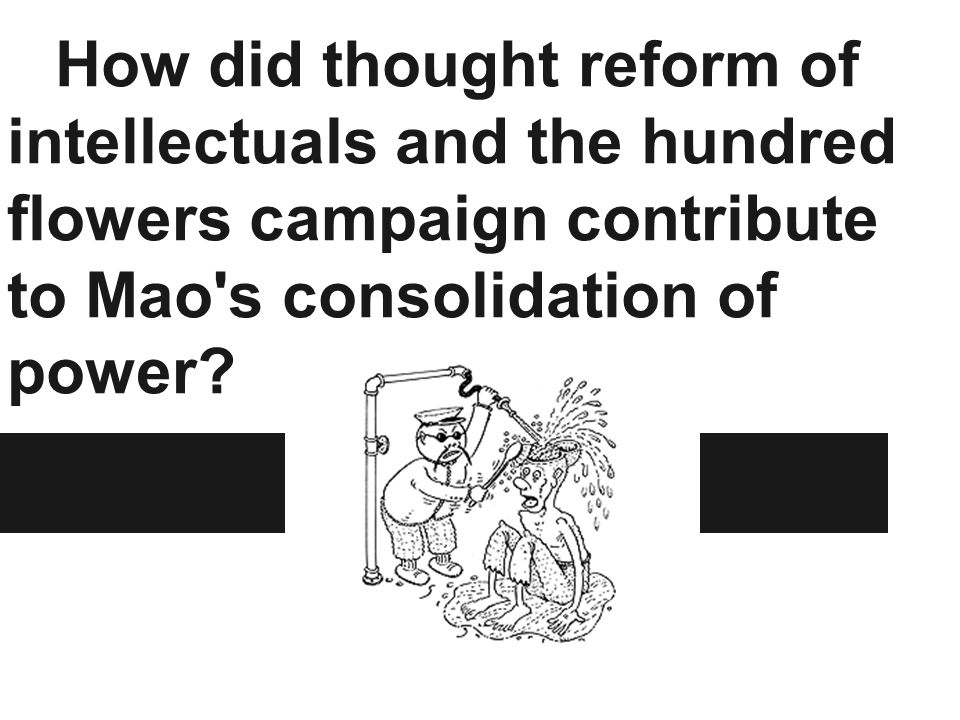 How did thought reform of intellectuals and the hundred flowers campaign contribute to Mao s consolidation of power?