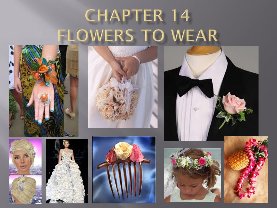 Floral arrangements meant to be worn = body flowers Theme and style Proportion and scale Shape Mechanics Balance Focal area