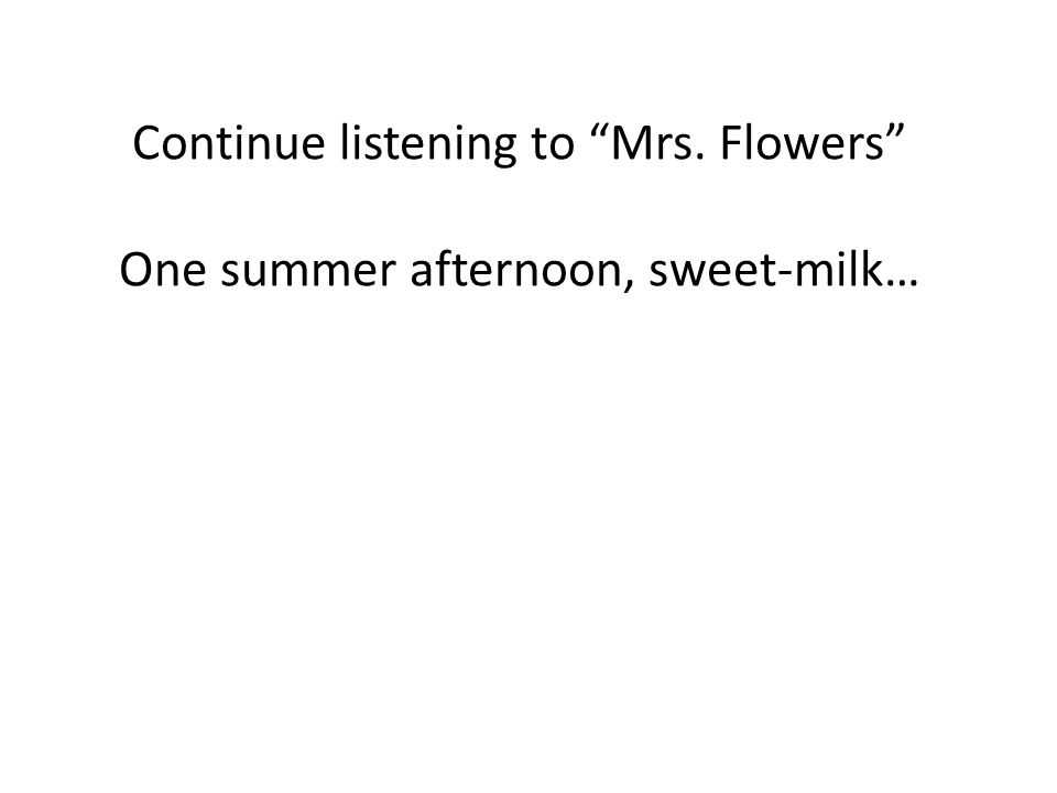 Continue listening to Mrs. Flowers One summer afternoon, sweet-milk…