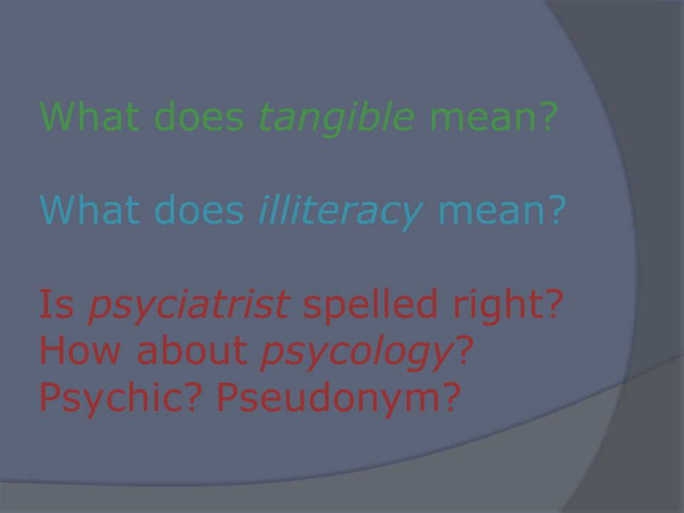 What does tangible mean. What does illiteracy mean.