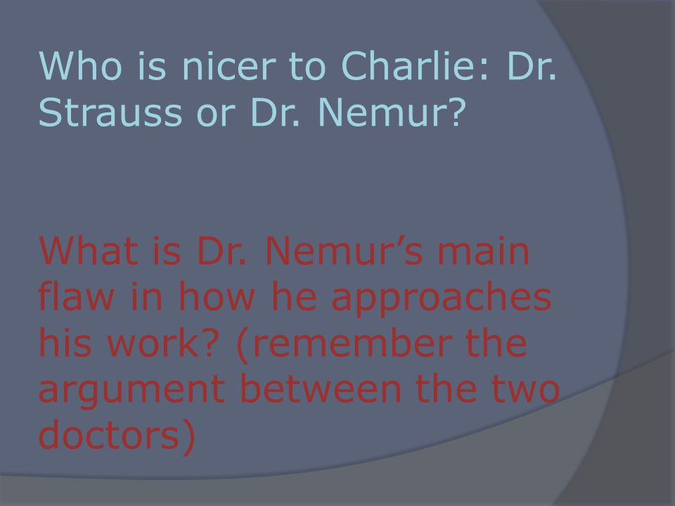 Who is nicer to Charlie: Dr. Strauss or Dr. Nemur.