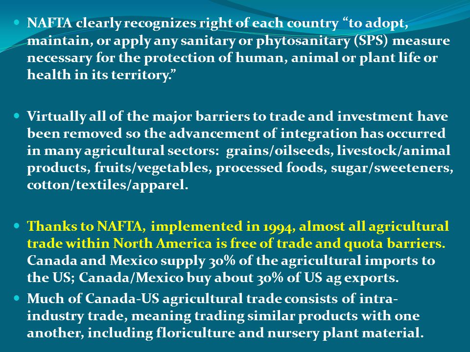 NAFTA clearly recognizes right of each country to adopt, maintain, or apply any sanitary or phytosanitary (SPS) measure necessary for the protection o