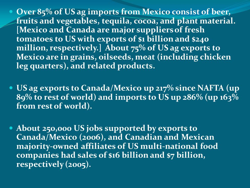 Over 85% of US ag imports from Mexico consist of beer, fruits and vegetables, tequila, cocoa, and plant material. [Mexico and Canada are major supplie
