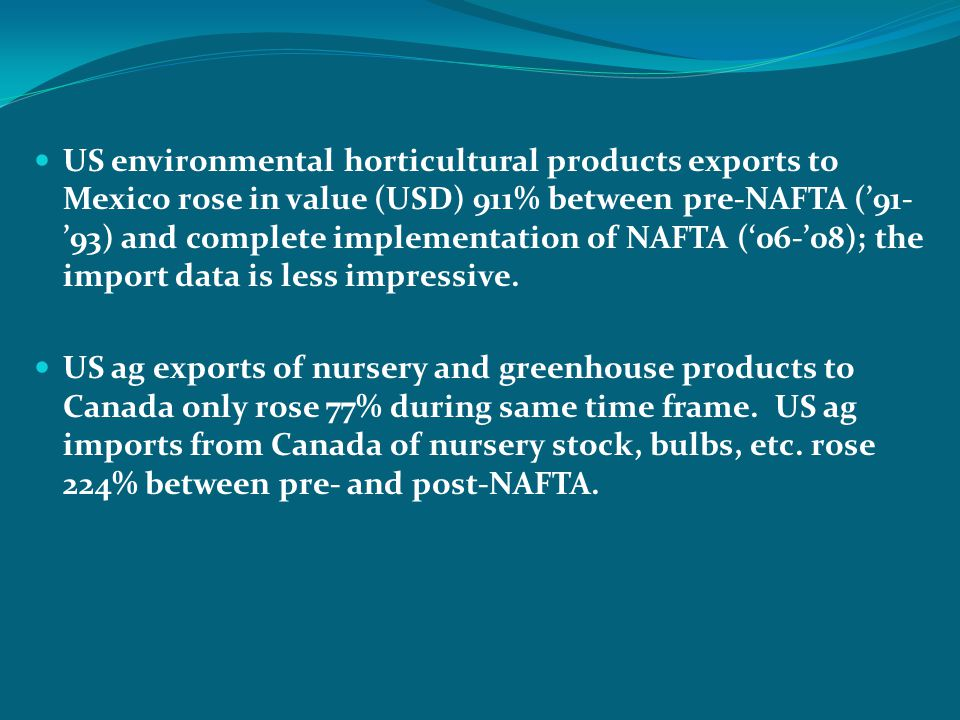 US environmental horticultural products exports to Mexico rose in value (USD) 911% between pre-NAFTA (91- 93) and complete implementation of NAFTA (06