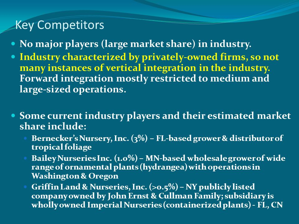 Key Competitors No major players (large market share) in industry. Industry characterized by privately-owned firms, so not many instances of vertical