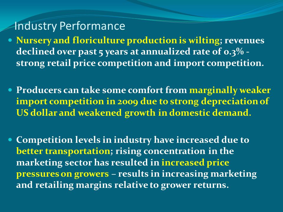 Industry Performance Nursery and floriculture production is wilting; revenues declined over past 5 years at annualized rate of 0.3% - strong retail pr