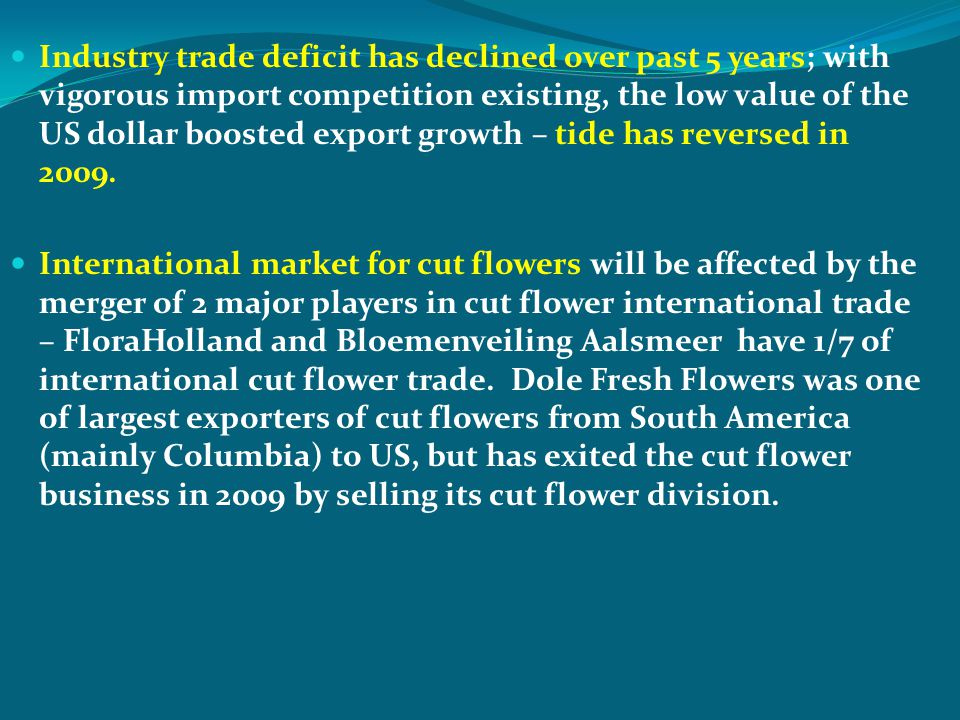 Industry trade deficit has declined over past 5 years; with vigorous import competition existing, the low value of the US dollar boosted export growth