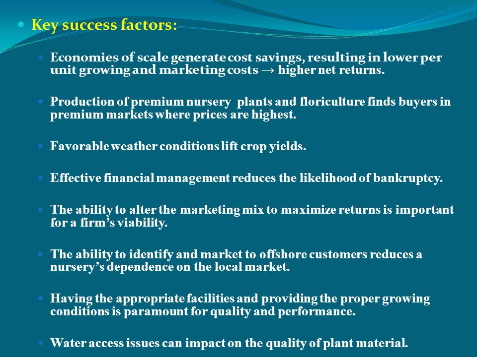 Key success factors: Economies of scale generate cost savings, resulting in lower per unit growing and marketing costs higher net returns. Production