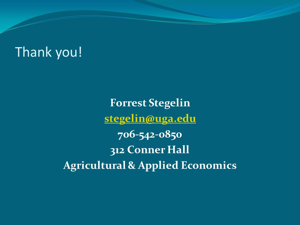 Thank you! Forrest Stegelin stegelin@uga.edu 706-542-0850 312 Conner Hall Agricultural & Applied Economics