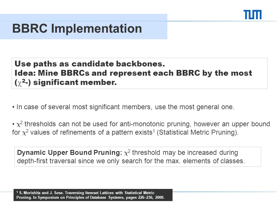 Large-Scale Graph Mining using Backbone Refinement Classes 04 BBRC Implementation 10 Use paths as candidate backbones. Idea: Mine BBRCs and represent
