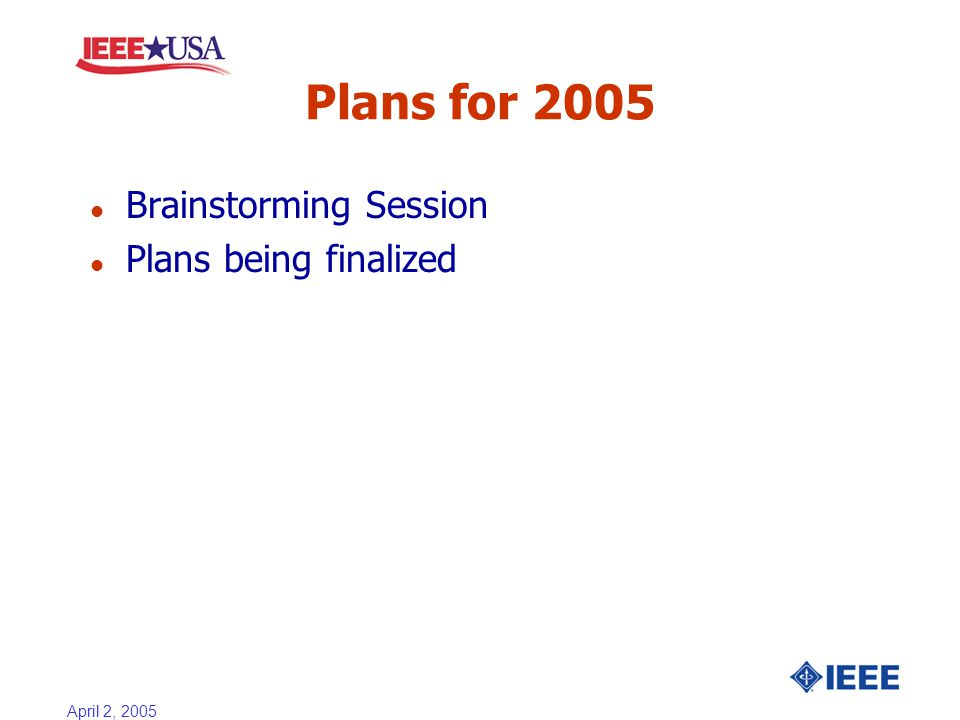 April 2, 2005 Plans for 2005 l Brainstorming Session l Plans being finalized