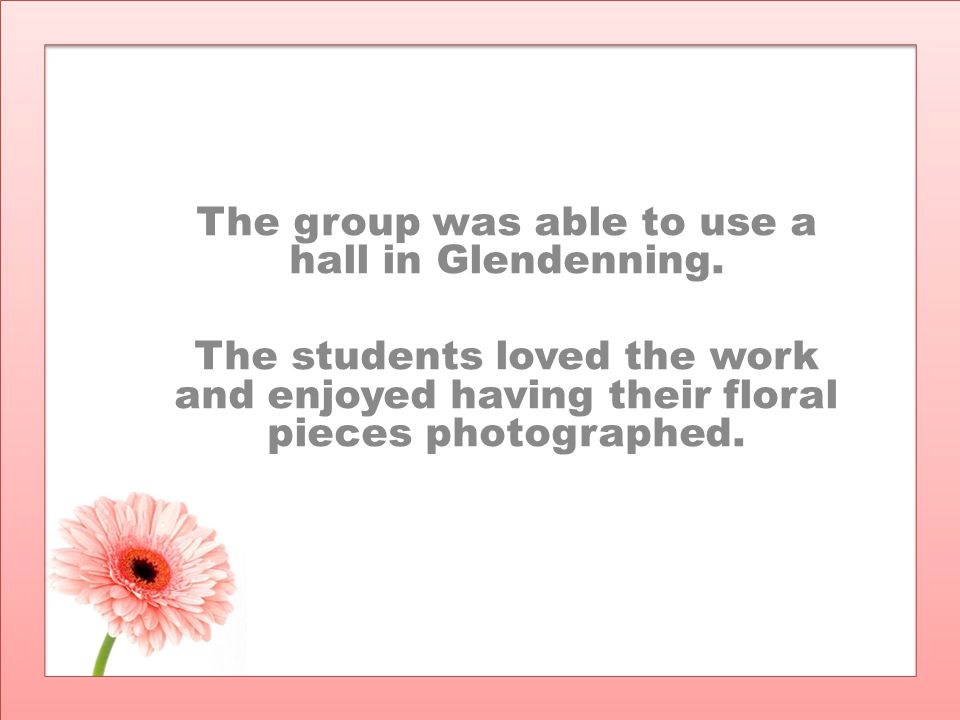 The group was able to use a hall in Glendenning. The students loved the work and enjoyed having their floral pieces photographed.