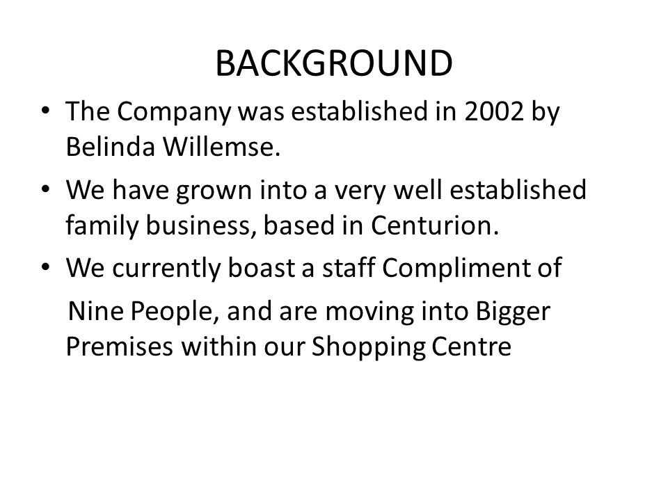 BACKGROUND The Company was established in 2002 by Belinda Willemse.