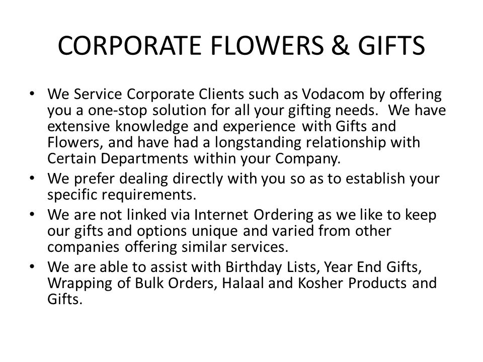 CORPORATE FLOWERS & GIFTS We Service Corporate Clients such as Vodacom by offering you a one-stop solution for all your gifting needs.