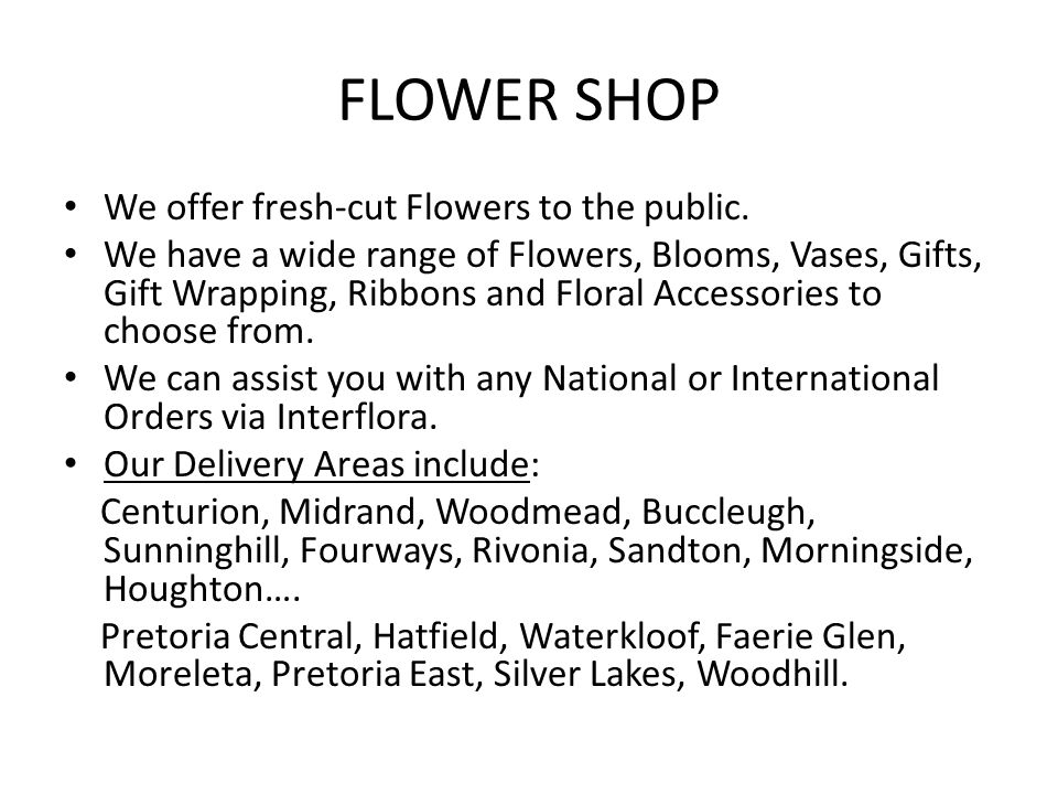 FLOWER SHOP We offer fresh-cut Flowers to the public.