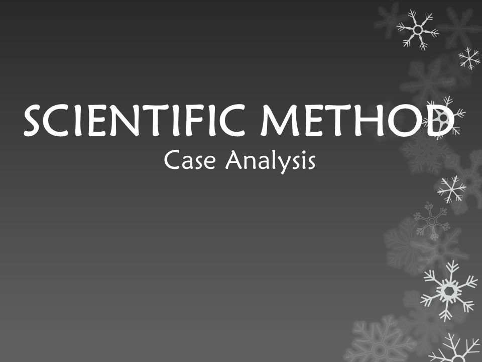 SCIENTIFIC METHOD Case Analysis