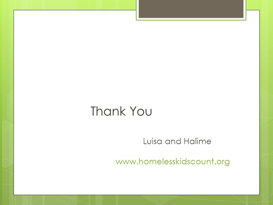 Thank You Luisa and Halime www.homelesskidscount.org