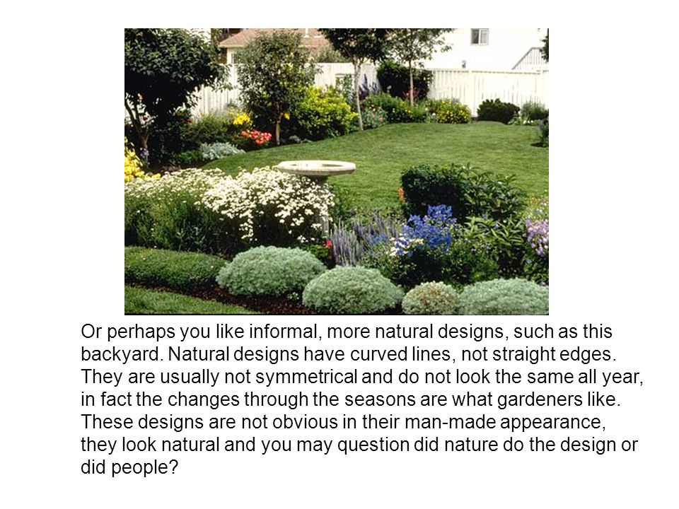 Or perhaps you like informal, more natural designs, such as this backyard.