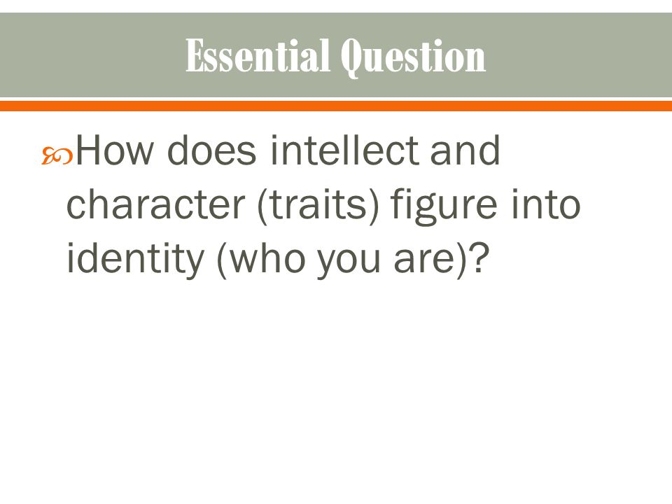 How does intellect and character (traits) figure into identity (who you are)?