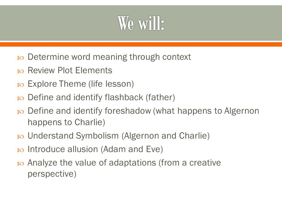 Determine word meaning through context Review Plot Elements Explore Theme (life lesson) Define and identify flashback (father) Define and identify for