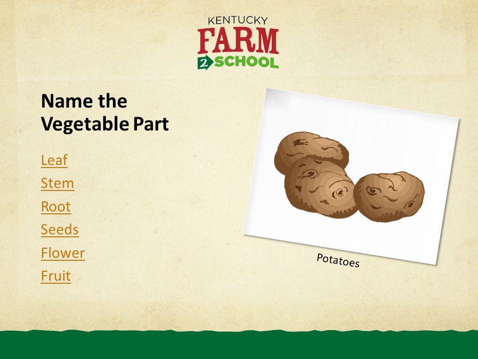 Potatoes Name the Vegetable Part Leaf Stem Root Seeds Flower Fruit