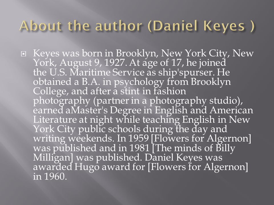 Flowers for Algernon is a science fiction short story and subsequent novel written by Daniel Keyes.
