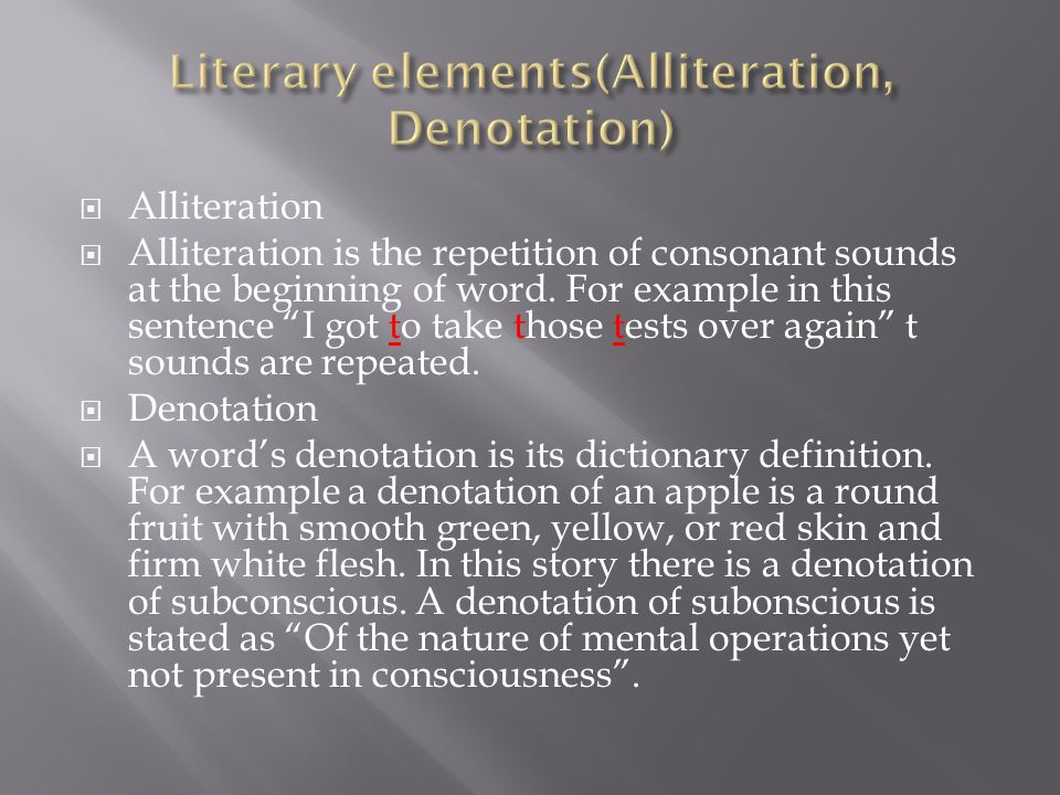 Alliteration Alliteration is the repetition of consonant sounds at the beginning of word.
