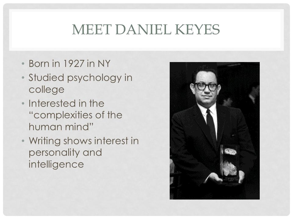 MEET DANIEL KEYES Born in 1927 in NY Studied psychology in college Interested in the complexities of the human mind Writing shows interest in personality and intelligence