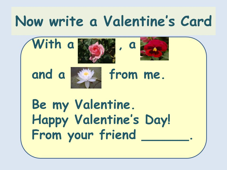 Now write a Valentines Card With a, a and a from me.