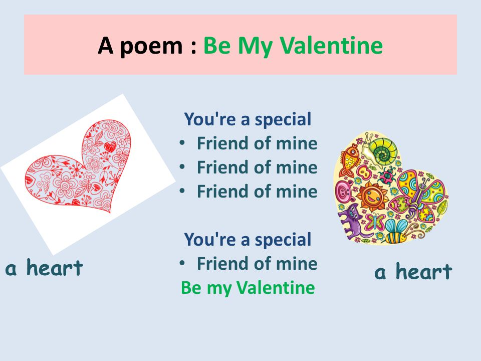 A poem : Be My Valentine You re a special Friend of mine You re a special Friend of mine Be my Valentine a heart