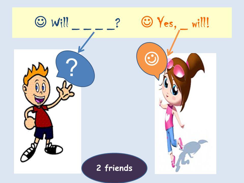 _ _ _ _ _? _, _ _! ?? 2 friends