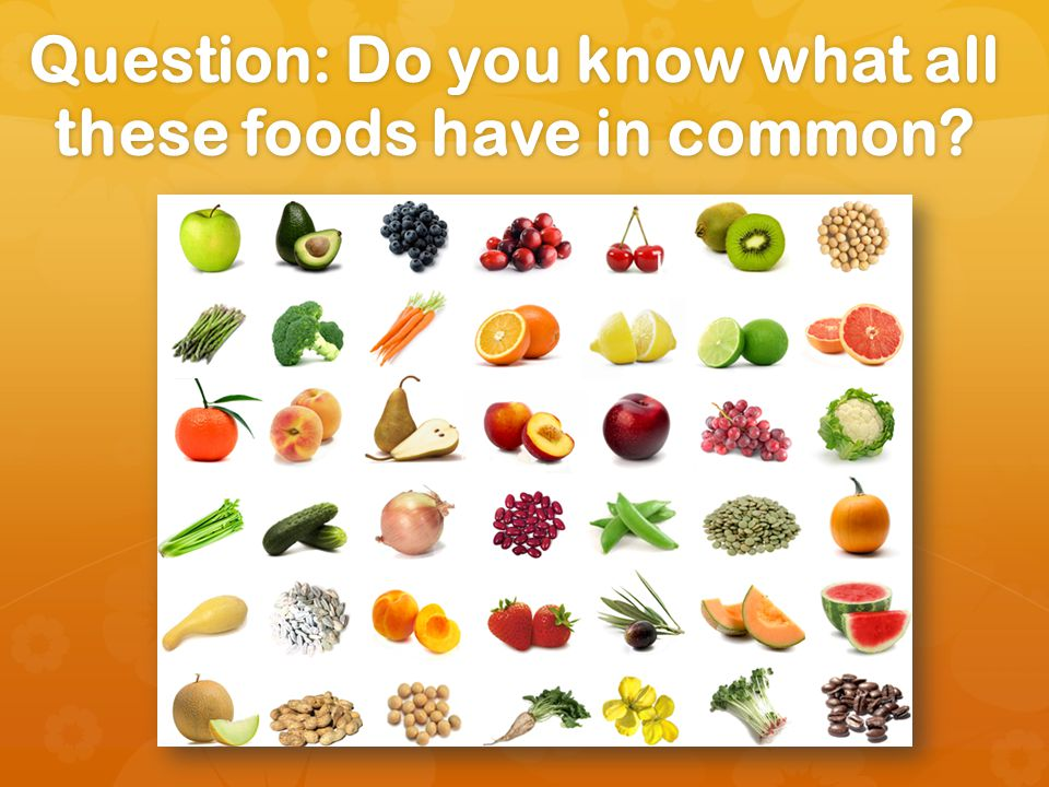 Question: Do you know what all these foods have in common