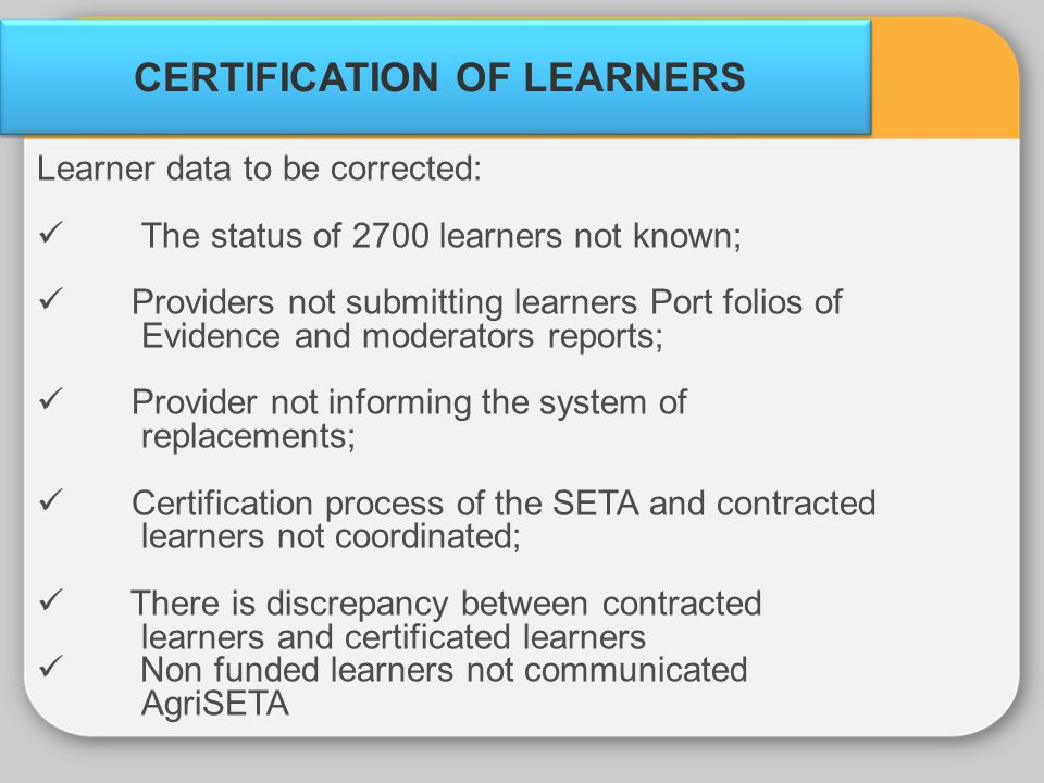 CERTIFICATION OF LEARNERS Learner data to be corrected: The status of 2700 learners not known; Providers not submitting learners Port folios of Eviden