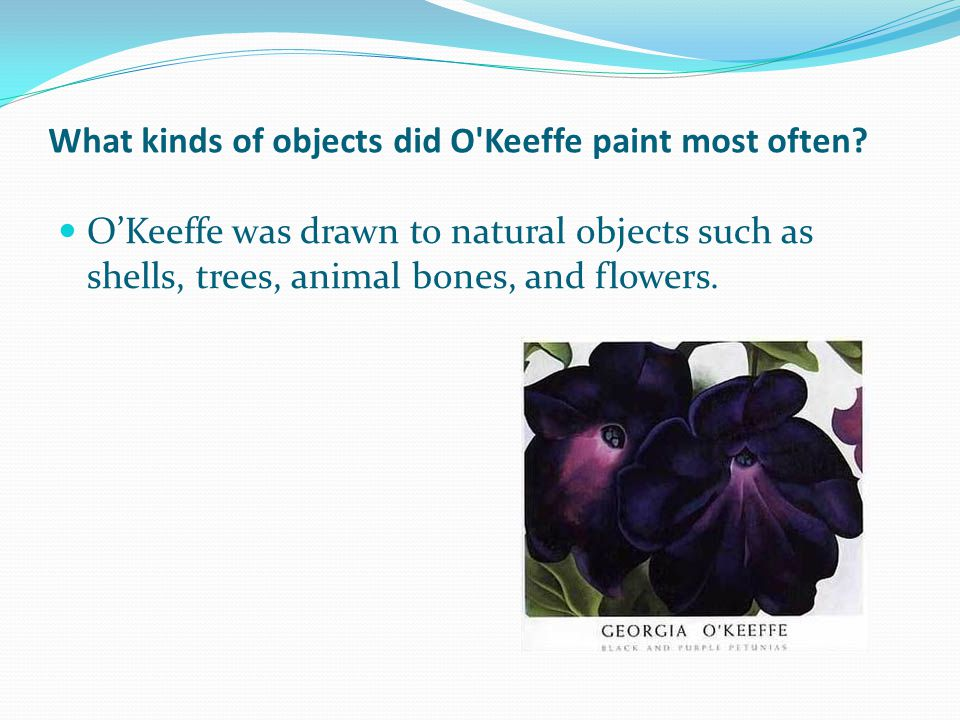 Early Years of Georgia OKeeffe Studied at the Institute of Chicago (1905-1906) Studied at the Art Students league in New York (1907- 1908) Formed the