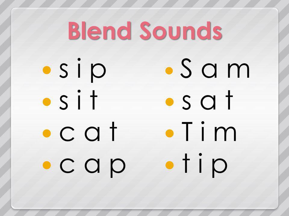 Blend Sounds s i p s i t c a t c a p S a m s a t T i m t i p