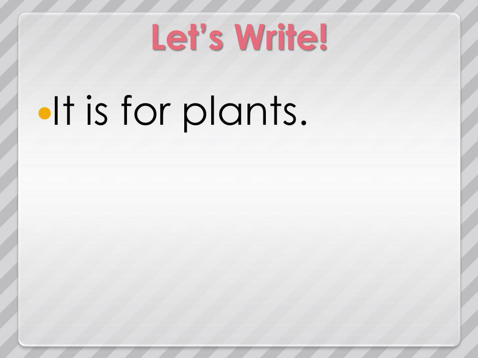 Lets Write! It is for plants.