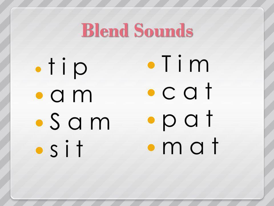 Blend Sounds t i p a m S a m s i t T i m c a t p a t m a t