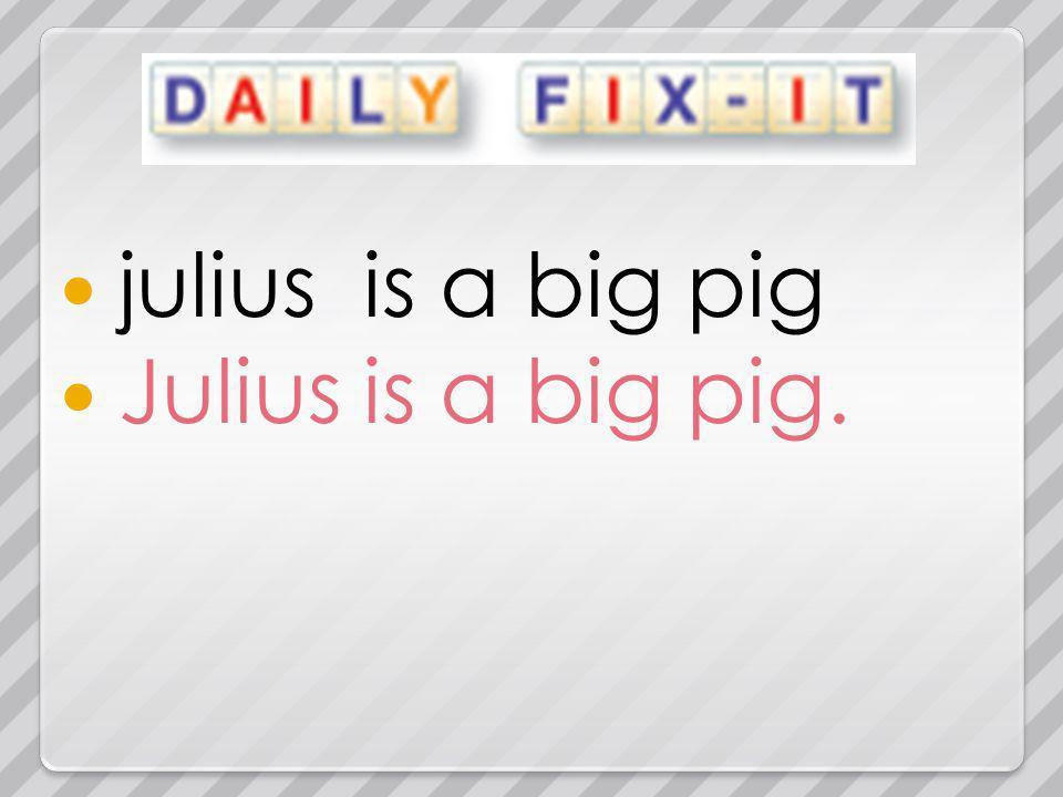 julius is a big pig Julius is a big pig.