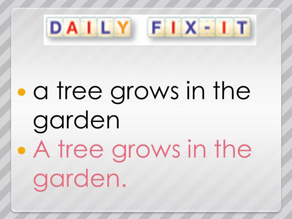 a tree grows in the garden A tree grows in the garden.