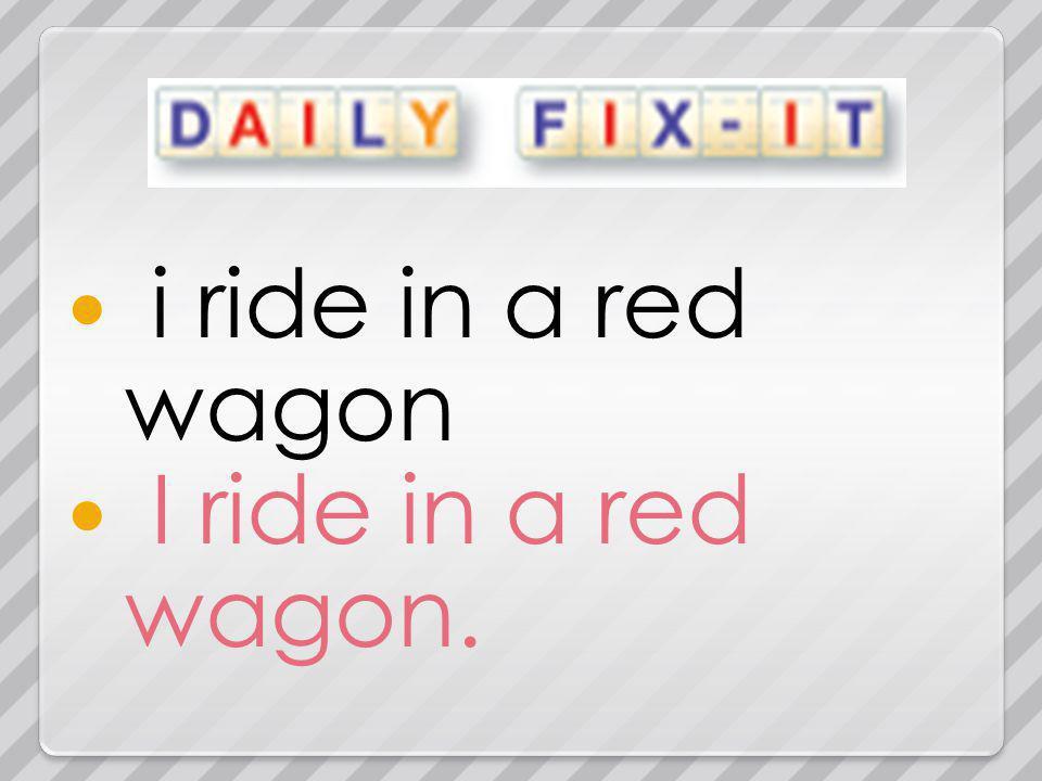 i ride in a red wagon I ride in a red wagon.