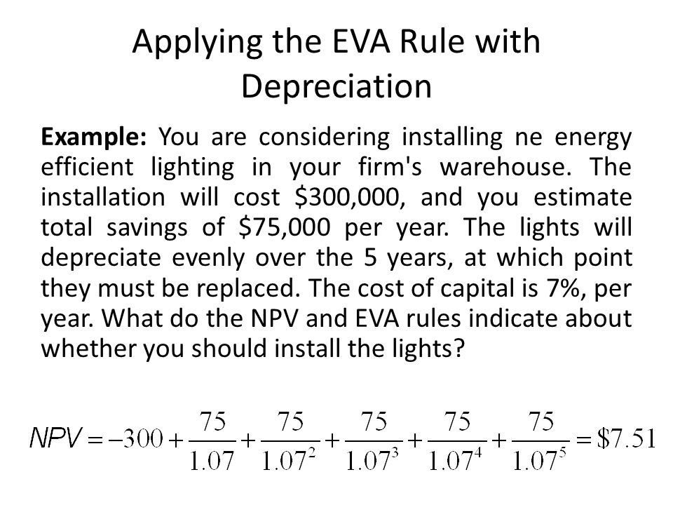 Applying the EVA Rule with Depreciation Example: You are considering installing ne energy efficient lighting in your firm's warehouse. The installatio