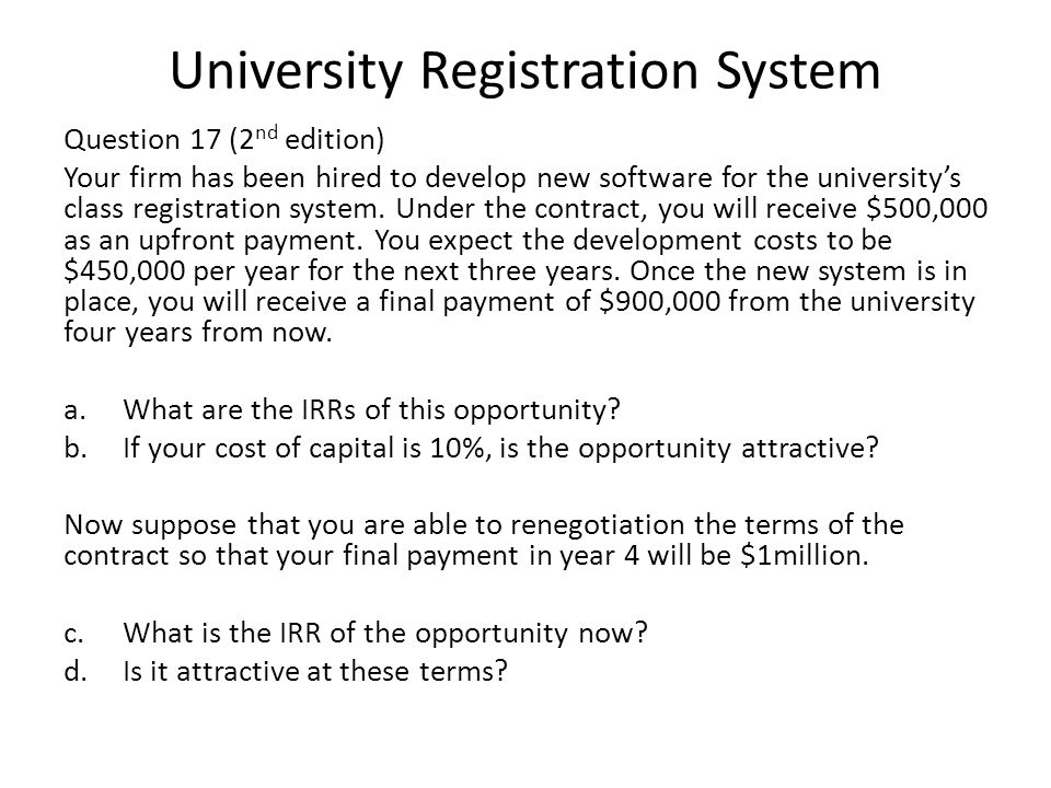 University Registration System Question 17 (2 nd edition) Your firm has been hired to develop new software for the universitys class registration syst