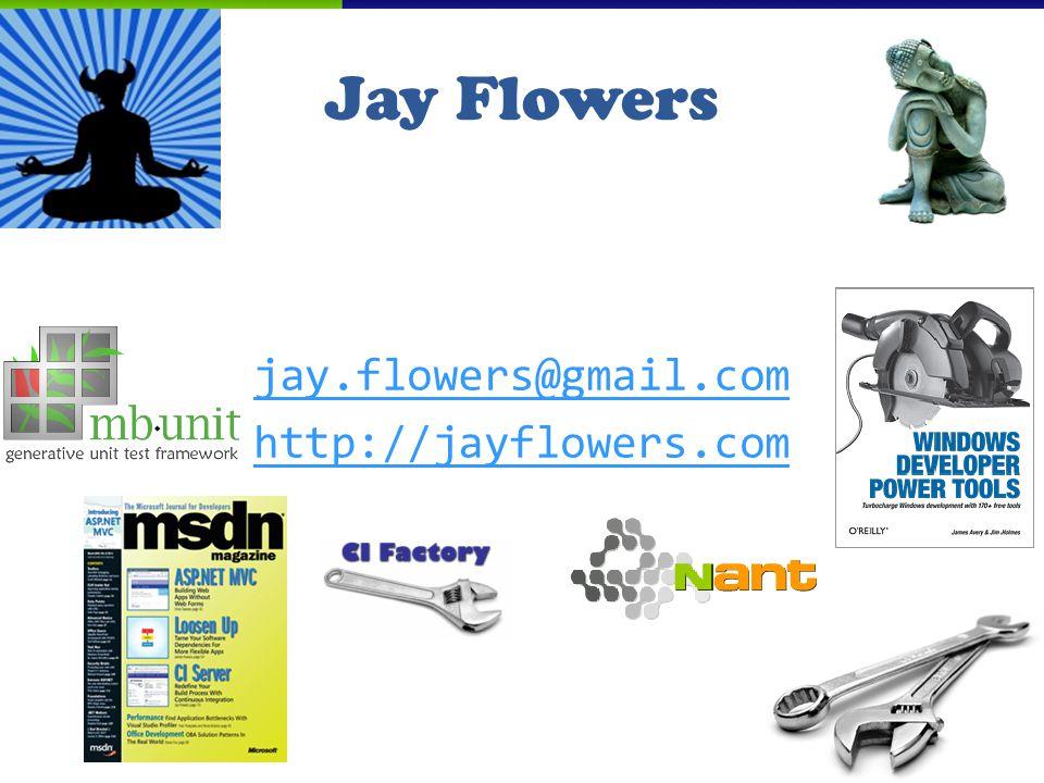 Jay Flowers jay.flowers@gmail.com http://jayflowers.com