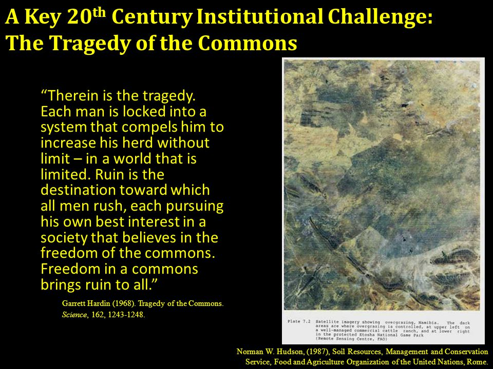 A Key 20 th Century Institutional Challenge: The Tragedy of the Commons Therein is the tragedy.