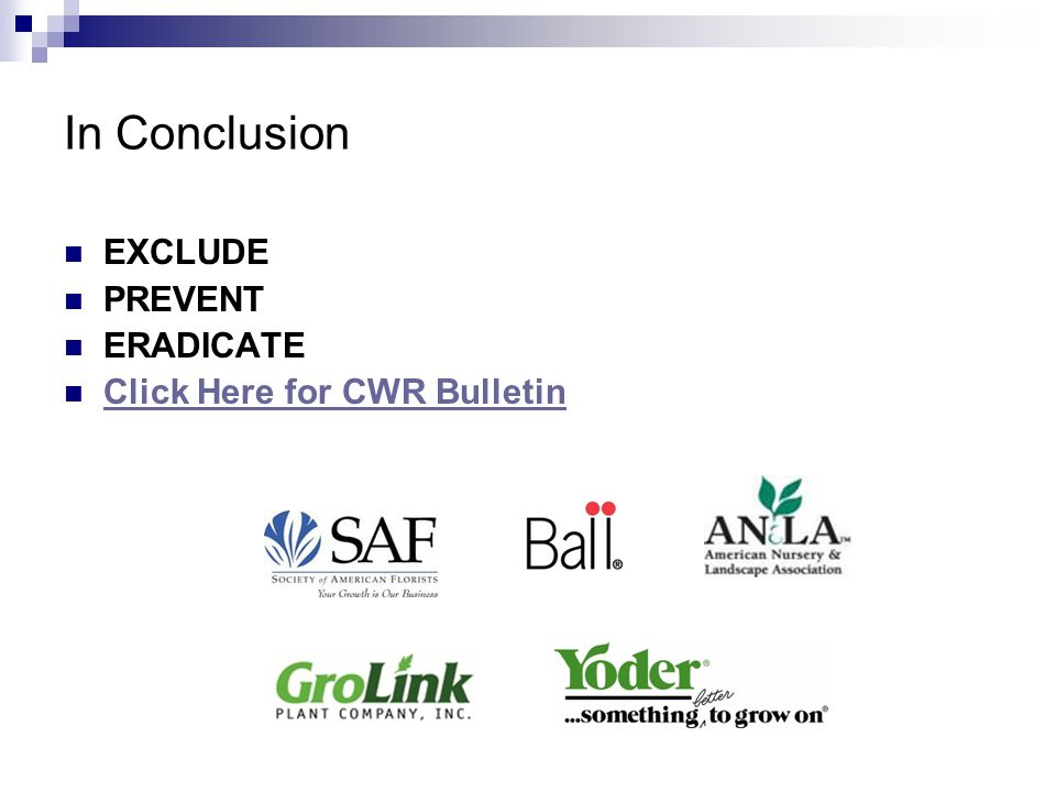 In Conclusion EXCLUDE PREVENT ERADICATE Click Here for CWR Bulletin